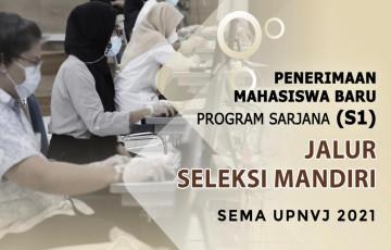 Penerimaan Mahasiswa Baru Program Sarjana Jalur SEMA UPN Veteran Jakarta Tahun 2021